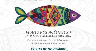Pescados y mariscos: la ruta del comercio sustentable y la opción nutricional, Foro Económico de Pesca y Acuacultura 2016 en México
