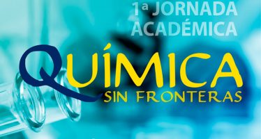 """1a Jornada Académica """"Química sin Fronteras"""""""