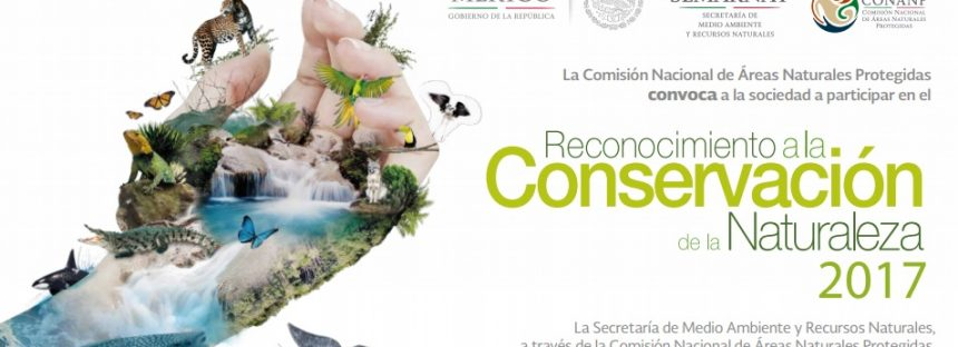 La CONANP abre convocatoria para Reconocimiento a la Conservación de la Naturaleza 2017