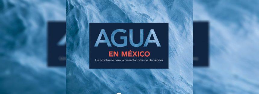 Agua en México: Un prontuario para la correcta toma de decisiones