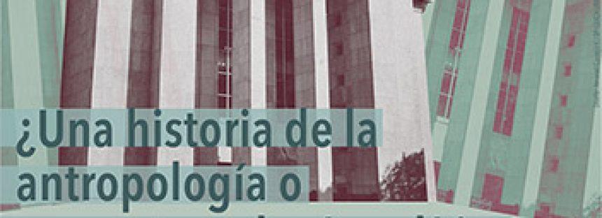 UNAM invita a la conferencia: ¿Una historia de la antropología o una antropología política del conocimiento?
