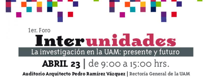 1er foro interunidades. La investigación de la UAM: presente y futuro