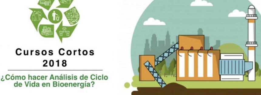 Curso-cortos 2018 ¿Cómo hacer Análisis de Ciclo de Vida en Bioenergía?