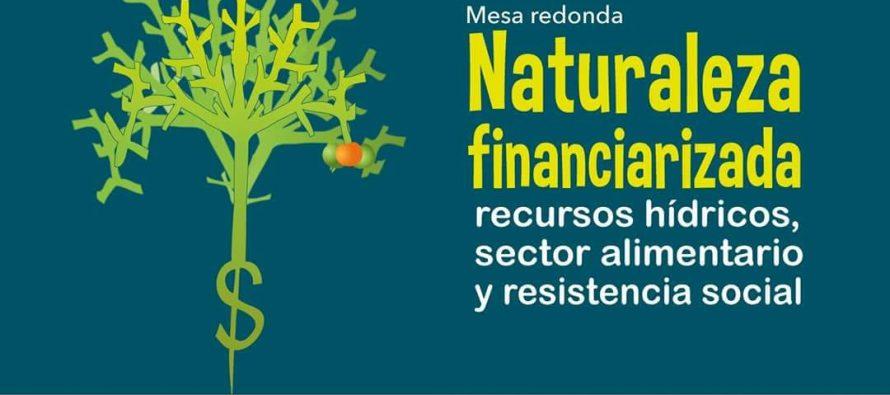 "Mesa redonda ""Naturaleza financiarizada: recursos hídricos, sector alimentario y resistencia social"""