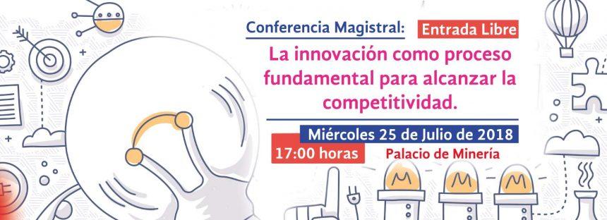 Conferencia magistral: La innovación como proceso fundamental para alcanzar la competitividad