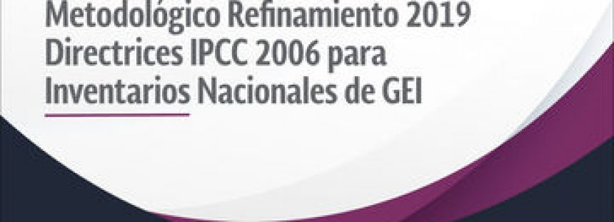 Convocatoria para Revisores Segundo Borrador del Informe Metodológico Refinamiento 2019 Directrices IPCC 2006 para Inventarios Nacionales de GEI