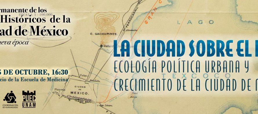 La ciudad sobre el lago. Ecología política urbana y crecimiento de la Ciudad de México