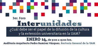 Tercer foro interunidades: ¿Cuál debe ser el papel de la difusión de la cultura y la extensión universitaria en la UAM?