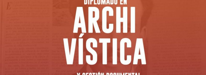 4ta. Edición del diplomado en archivística y gestión documental