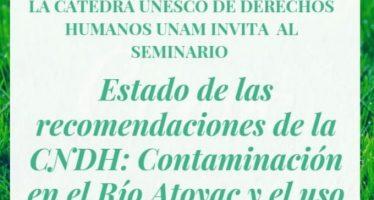 Seminario: Estado de las recomendaciones de la CNDH: Contaminación en el Río Atoyac y el uso de plaguicidas en México